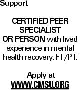 Support Certified Peer Specialist or person with lived experience in mental health recovery. FT/PT. Apply at www.cmsu.org