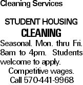 Cleaning Services Student Housing Cleaning Seasonal. Mon. thru Fri. 8am to 4pm. Students welcome to apply. Competitive wages. Call 570-441-9968