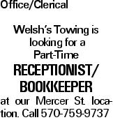 Office/Clerical Welsh's Towing is looking for a Part-Time Receptionist/ Bookkeeper at our Mercer St. location. Call 570-759-9737