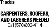 Trades Carpenters, Roofers, and Laborers needed Call (570)683-4114