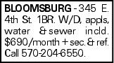 BLOOMSBURG - 345 E. 4th St. 1BR. W/D, appls, water &sewer incld. $690/month + sec. & ref. Call 570-204-6550.