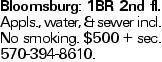 Bloomsburg: 1BR 2nd fl. Appls., water, & sewer incl. No smoking. $500 + sec. 570-394-8610.