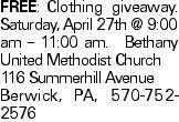 FREE:Clothing giveaway. Saturday, April 27th @ 9:00 am - 11:00 am. Bethany United Methodist Church 116 Summerhill Avenue Berwick, PA, 570-752-2576