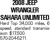 2008 Jeep Wrangler Sahara Unlimited Hard Top 34,000 miles, 6 speed, standard transmission. $17,500. 570-204-5211.