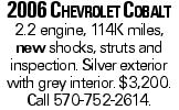2006 Chevrolet Cobalt 2.2 engine, 114K miles, new shocks, struts and inspection. Silver exterior with grey interior. $3,200. Call 570-752-2614.