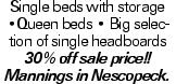 Single beds with storage --Queen beds -- Big selection of single headboards 30% off sale price!! Mannings in Nescopeck.