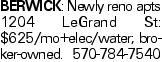 BERWICK: Newly reno apts 1204 LeGrand St: $625/mo+elec/water; broker-owned. 570-784-7540