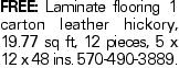 Free: Laminate flooring 1 carton leather hickory, 19.77 sq ft, 12 pieces, 5 x 12 x 48 ins. 570-490-3889.
