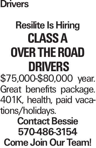 Drivers Resilite Is Hiring Class A Over The Road Drivers $75,000-$80,000 year. Great benefits package. 401K, health, paid vacations/holidays. Contact Bessie 570-486-3154 Come Join Our Team!