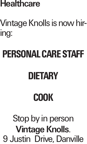 Healthcare Vintage Knolls is now hiring: Personal Care Staff dietary cook Stop by in person Vintage Knolls. 9 Justin Drive, Danville