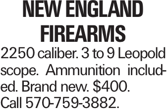 New England Firearms 2250 caliber. 3 to 9 Leopold scope. Ammunition included. Brand new. $400. Call 570-759-3882.