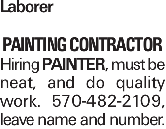 Laborer Painting Contractor Hiring Painter, must be neat, and do quality work. 570-482-2109, leave name and number.