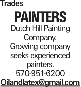 Trades Painters Dutch Hill Painting Company. Growing company seeks experienced painters. 570-951-6200 Oilandlatex@gmail.com