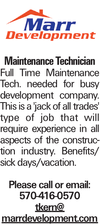 Maintenance Technician Full Time Maintenance Tech. needed for busy development company. This is a 'jack of all trades' type of job that will require experience in all aspects of the construction industry. Benefits/ sick days/vacation. Please call or email: 570-416-0570 tkern@ marrdevelopment.com