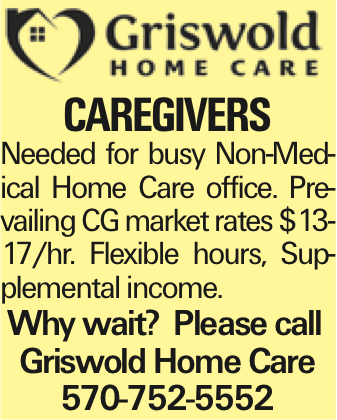 Caregivers Needed for busy Non-Medical Home Care office. Prevailing CG market rates $13-17/hr. Flexible hours, Supplemental income. Why wait? Please call Griswold Home Care 570-752-5552