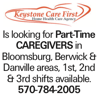 Is looking for Part-Time caregivers in Bloomsburg, Berwick & Danville areas, 1st, 2nd & 3rd shifts available. 570-784-2005