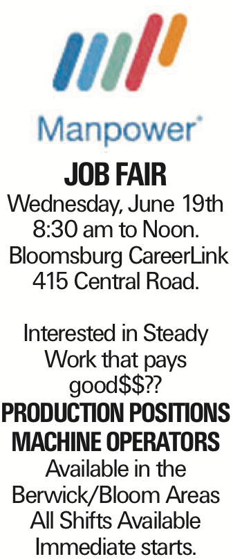 JOB FAIR Wednesday, June 19th 8:30 am to Noon. Bloomsburg CareerLink 415 Central Road. Interested in Steady Work that pays good$$?? Production Positions Machine Operators Available in the Berwick/Bloom Areas All Shifts Available Immediate starts.