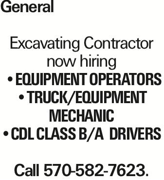 General Excavating Contractor now hiring --Equipment operators --Truck/Equipment mechanic --CDLClass b/A Drivers Call 570-582-7623.