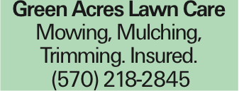 Green Acres Lawn Care Mowing, Mulching, Trimming. Insured. (570) 218-2845
