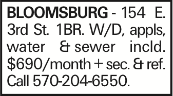 BLOOMSBURG - 154 E. 3rd St. 1BR. W/D, appls, water &sewer incld. $690/month + sec. & ref. Call 570-204-6550.