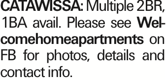 Catawissa: Multiple 2BR, 1BA avail. Please see Welcomehomeapartments on FB for photos, details and contact info.
