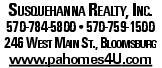 Susquehanna Realty, Inc. 570-784-5800--570-759-1500 246 West Main St., Bloomsburg www.pahomes4U.com