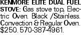 Kenmore Elite Dual Fuel Stove: Gas stove top, Electric Oven. Black /Stainless. Convection & Regular Oven. $250. 570-387-4961.