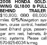 2008 Honda goldwing GL1800 &pull behind trailer: $10,800; OBO. 68,000 miles. GPS/Navigation system, cruise control, heated seat &hand grips, passenger arm rest, helmets, &mic. systems. Please call 570-925-6034 lv.msg.