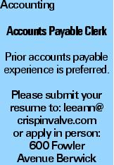 Accounting Accounts Payable Clerk Prior accounts payable experience is preferred. Please submit your resume to: leeann@ crispinvalve.com or apply in person: 600 Fowler Avenue Berwick