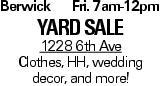 BerwickFri. 7am-12pm Yard Sale 1228 6th Ave Clothes, HH, wedding decor, and more!