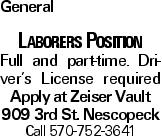 General Laborers Position Full and part-time. Driver's License required Apply at Zeiser Vault 909 3rd St. Nescopeck Call 570-752-3641