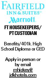 FT Housekeepers/ PT Custodian Benefits/401k. High School Diploma or GED Apply in person or by email mhickey@ jdkhotels.com