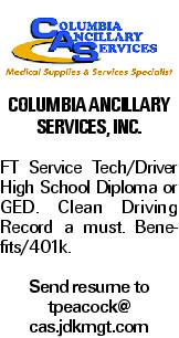 Columbia Ancillary Services, Inc. FT Service Tech/Driver High School Diploma or GED. Clean Driving Record a must. Benefits/401k. Send resume to tpeacock@ cas.jdkmgt.com