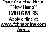 Family Care Home Health **Now Hiring** Caregivers Apply online at www.fchhaonline.com/apply