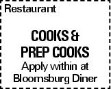 Restaurant COOKS & PREP COOKS Apply within at Bloomsburg Diner