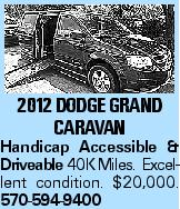 2012 Dodge GRAND Caravan Handicap Accessible & Driveable 40KMiles. Excellent condition. $20,000. 570-594-9400