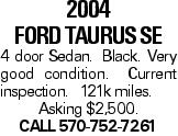 2004 ford taurus SE 4 door Sedan. Black. Very good condition. Current inspection. 121k miles. Asking $2,500. Call 570-752-7261
