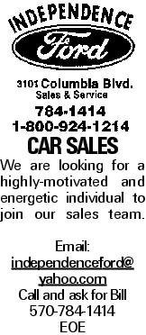 CAR Sales We are looking for a highly-motivated and energetic individual to join our sales team. Email: independenceford@ yahoo.comCall and ask for Bill 570-784-1414 EOE