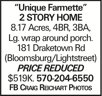 """Unique Farmette"" 2 story Home 8.17 Acres, 4BR, 3BA, Lg. wrap around porch. 181 Draketown Rd (Bloomsburg/Lightstreet) PRICE REDUCED $519K. 570-204-6550 FB Craig Reichart Photos"