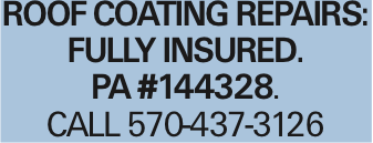 ROOFCOATING REPAIRS: fULLY INSURED. pa #144328. CALL 570-437-3126