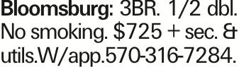 Bloomsburg: 3BR. 1/2 dbl. No smoking. $725 + sec. & utils.W/app.570-316-7284.