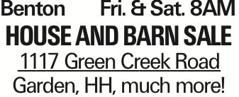 BentonFri. &Sat. 8AM House and Barn Sale 1117 Green Creek Road Garden, HH, much more!