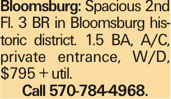 Bloomsburg: Spacious 2nd Fl. 3 BR in Bloomsburg historic district. 1.5 BA, A/C, private entrance, W/D, $795 + util. Call 570-784-4968.