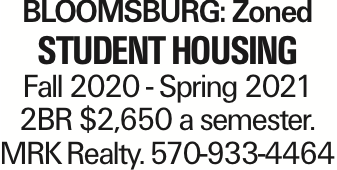 Bloomsburg: Zoned Student housing Fall 2020 - Spring 2021 2BR $2,650 a semester. MRK Realty. 570-933-4464