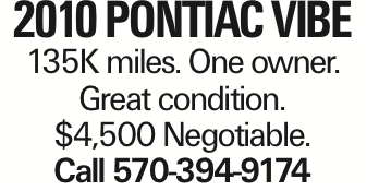 2010 PONTIAC VIBE 135K miles. One owner. Great condition. $4,500 Negotiable. Call 570-394-9174