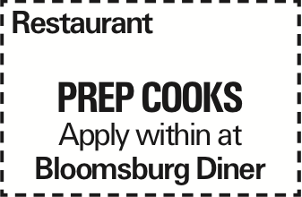 Restaurant PREP COOKS Apply within at Bloomsburg Diner
