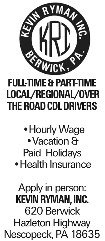 Full-Time & Part-time Local/Regional/Over the Road CDL Drivers --Hourly Wage --Vacation & Paid Holidays --Health Insurance Apply in person: Kevin Ryman, Inc. 620 Berwick Hazleton Highway Nescopeck, PA 18635