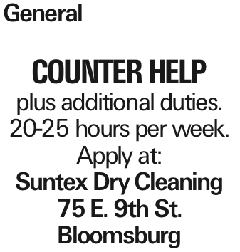 General Counter Help plus additional duties. 20-25 hours per week. Apply at: Suntex Dry Cleaning 75 E. 9th St. Bloomsburg
