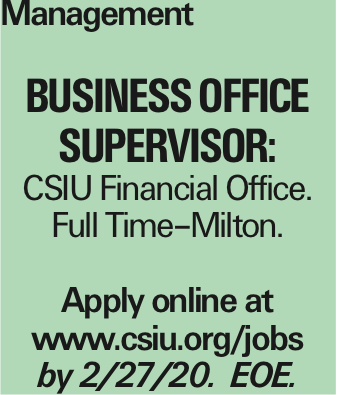 Management Business Office Supervisor: CSIU Financial Office. Full Time-Milton. Apply online at www.csiu.org/jobs by 2/27/20. EOE.