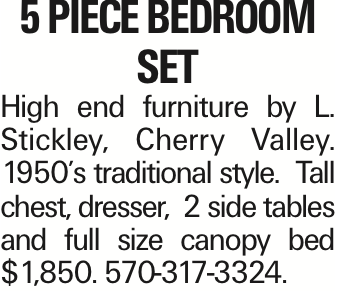 5 Piece Bedroom Set High end furniture by L. Stickley, Cherry Valley. 1950's traditional style. Tall chest, dresser, 2 side tables and full size canopy bed $1,850. 570-317-3324.